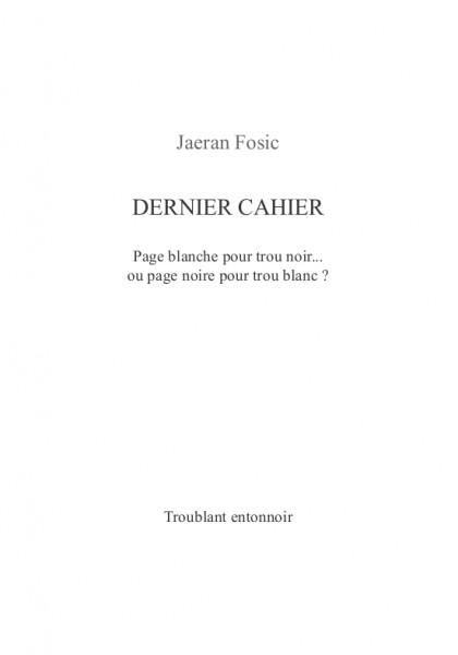 DERNIER CAHIER (Jaeran Fosic) – Récits – Paru le 29 novembre 2014, écrit en été et automne 2014.
